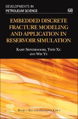 Embedded Discrete Fracture Modeling and Application in Reservoir Simulation: Volume 68 by Kamy Sepehrnoori
