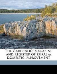 The Gardener's Magazine and Register of Rural & Domestic Improvement Volume V.7 1831 by J C 1783-1843 Loudon