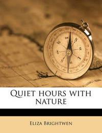 Quiet Hours with Nature by Eliza Brightwen
