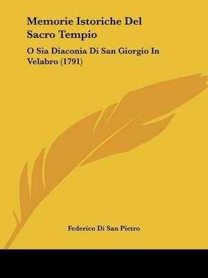 Memorie Istoriche Del Sacro Tempio: O Sia Diaconia Di San Giorgio In Velabro (1791) by Federico Di San Pietro image