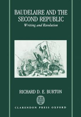 Baudelaire and the Second Republic by Richard D.E. Burton
