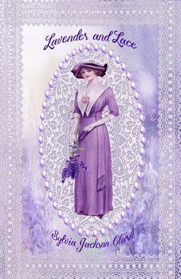 Lavender and Lace by Sylvia Jackson Clark