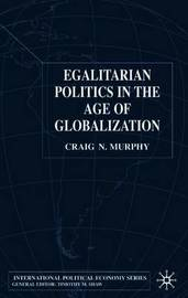 Egalitarian Politics in the Age of Globalization by Craig N. Murphy image