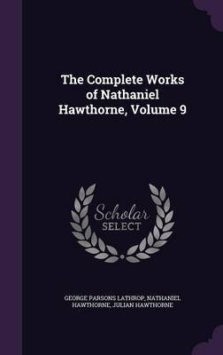 The Complete Works of Nathaniel Hawthorne, Volume 9 by George Parsons Lathrop image