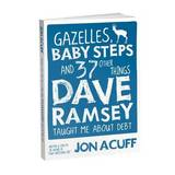 Gazelles, Baby Steps and 37 Other Things Dave Ramsey Taught Me about Debt by Jon Acuff
