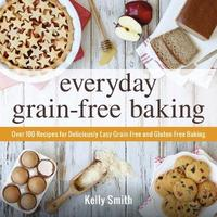 Everyday Grain-Free Baking by Kelly Smith