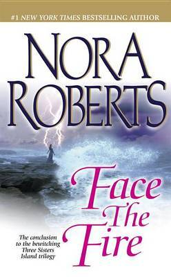 Face the Fire (Three Sisters Island Trilogy #3) by Nora Roberts