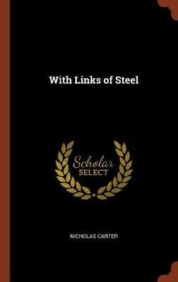 With Links of Steel by Nicholas Carter
