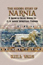 The Hidden Story of Narnia by Will Vaus