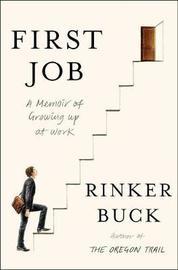 First Job by Rinker Buck