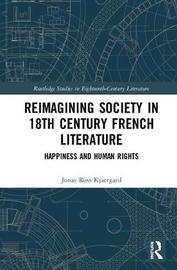 Reimagining Society in 18th Century French Literature by Jonas Ross Kjaergard