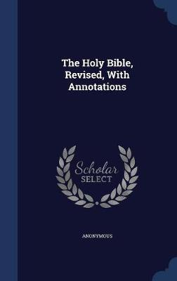The Holy Bible, Revised, with Annotations by * Anonymous image