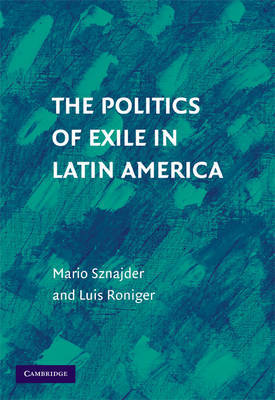 The Politics of Exile in Latin America by Mario Sznajder