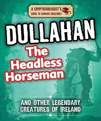 Dullahan the Headless Horseman and Other Legendary Creatures of Ireland by Craig Boutland