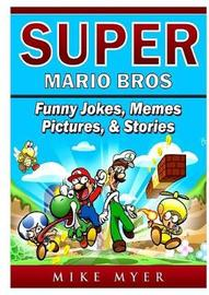 Super Mario Bros Funny Jokes, Memes, Pictures, & Stories by Mike Myer
