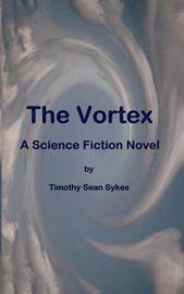 The Vortex - A Science Fiction Novel by Timothy Sean Sykes image