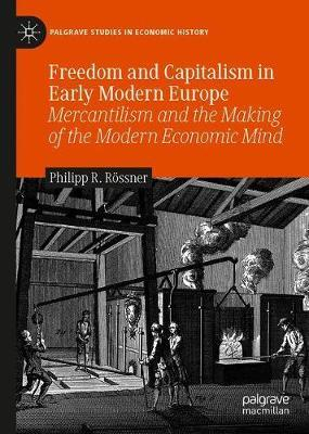 Freedom and Capitalism in Early Modern Europe by Philipp R. Roessner