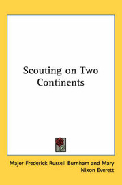 Scouting on Two Continents by Major Frederick Russell Burnham image