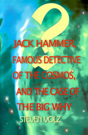 Jack Hammer Famous Detective of the Cosmos and the Case of the Big Why by Steven Volz image