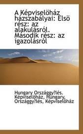 A Kepviselohaz Hazszabalyai: Elso Resz: Az Alakulasrol. Masodik Resz: Az Igazolasrol by Hungary Orszaggyles. Kepviselohaz image