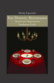 Fun Dinners, Brainteasers by Mrs Shirley Lipscomb