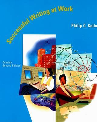 Successful Writing at Work by Philip C Kolin (University of Southern Mississippi University of Southern Mississippi, USA University of Southern Mississippi, USA University of South image