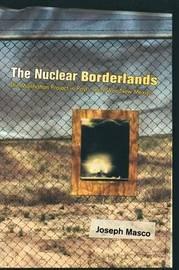 The Nuclear Borderlands by Joseph Masco