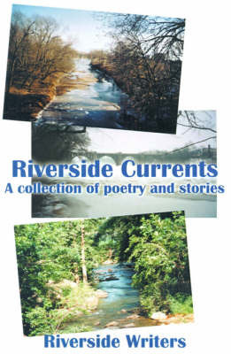 Riverside Currents: A Collection of Poetry and Stories by Riverside Writers