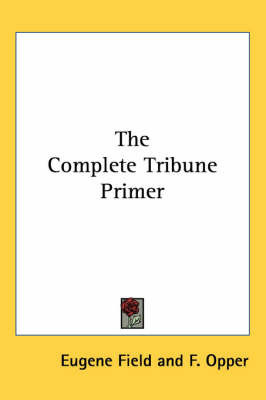The Complete Tribune Primer by Eugene Field