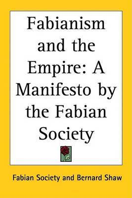 Fabianism and the Empire: A Manifesto by the Fabian Society by Fabian Society