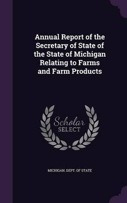 Annual Report of the Secretary of State of the State of Michigan Relating to Farms and Farm Products