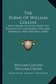 The Poems of William Collins: With Notes Selected from the Editions of Langhorne, and Mrs. Barbauld, and Original (1828) by William Collins