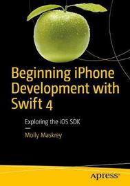 Beginning iPhone Development with Swift 4 by Molly K. Maskrey image
