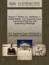 Robert T. Mathis, Sr., Petitioner, V. United States. U.S. Supreme Court Transcript of Record with Supporting Pleadings by Nicholas J Capuano