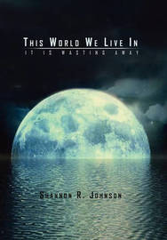 This World We Live in by Shannon R. Johnson