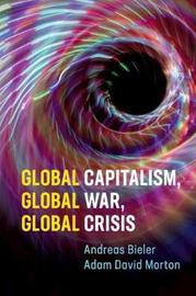 Global Capitalism, Global War, Global Crisis by Andreas Bieler