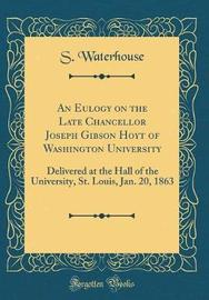 An Eulogy on the Late Chancellor Joseph Gibson Hoyt of Washington University by S. Waterhouse image