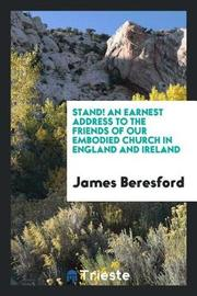 Stand! an Earnest Address to the Friends of Our Embodied Church in England and Ireland by James Beresford image