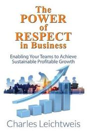 The Power of Respect in Business by Charles Leichtweis