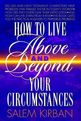 How to Live Above and Beyond Your Circumstances by Salem Kirban image