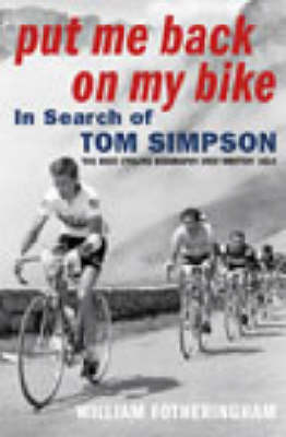 Put Me Back on My Bike: In Search of Tom Simpson by William Fotheringham image