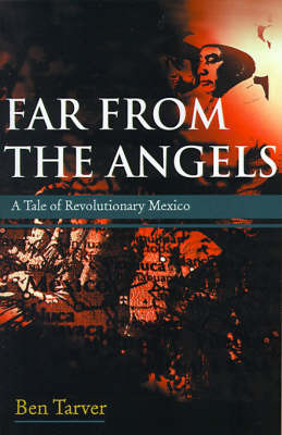 Far from the Angels: A Tale of Revolutionary Mexico by Ben Tarver image