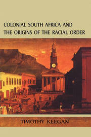 Colonial South Africa and the Origins of the Racial Order by Timothy J. Keegan image