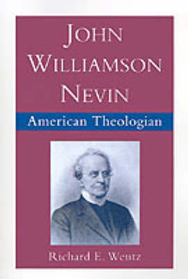 John Williamson Nevin, American Theologian by Richard E Wentz