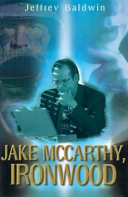 Jake McCarthy, Ironwood by Jeffrey Baldwin