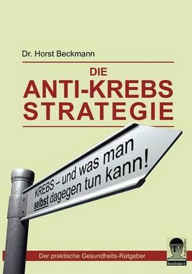 Die Anti Krebs Strategie by Horst Dr. Beckmann image
