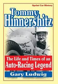 Tommy Hinnershitz. The Life and Times of an Auto-Racing Legend by Gary Luwig
