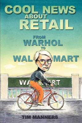 Cool News about Retail: From Warhol to Wal-Mart by Tim Manners