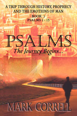 Psalms, the Journey Begins by Mark, E Correll