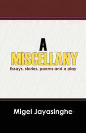 A Miscellany: Essays, Stories, Poems and a Play by Migel Jayasinghe image